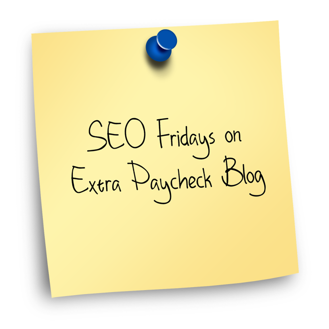 SEO Fridays on Extra Paycheck