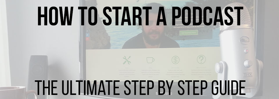 How To Start A Podcast – The Ultimate Guide
