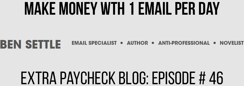 EPP 046: Make Money By Sending 1 Email A Day With Ben Settle