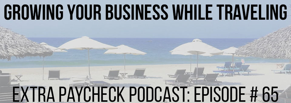 EPP 065: What I've Learned About My Business During 4 Months of Traveling