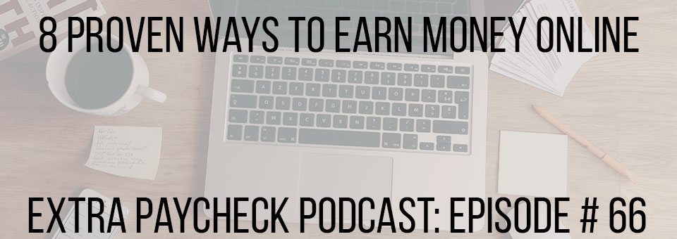 EPP 066: 8 Proven Ways To Actually Earn An Income Online