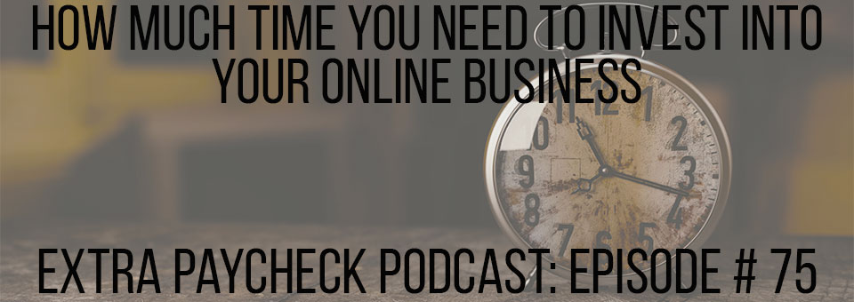 EPP 075: How Many Hours You Need To Invest Into Your Online Business