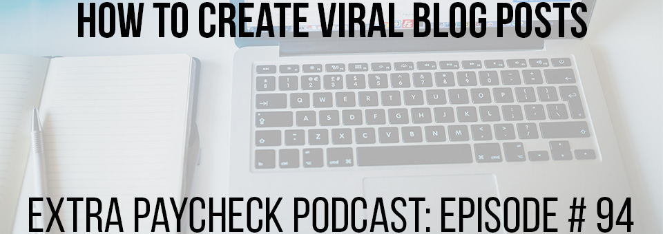 EPP 094: How To Create Viral And Profitable Blog Posts