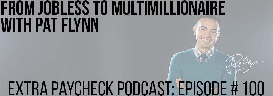 EPP 100: From Jobless To Multimillionaire With Pat Flynn
