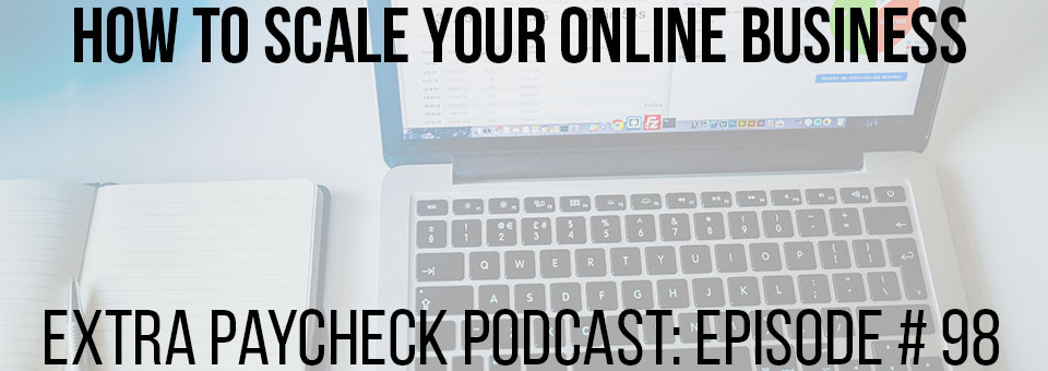 EPP 098: How To Scale Your Online Business