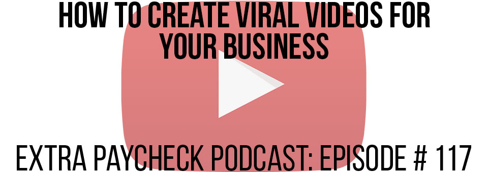 EPP 117: How To Create Viral Videos For Your Business