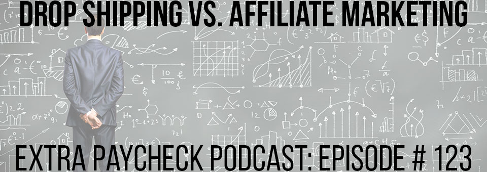EPP 123: Drop Shipping vs Affiliate Marketing