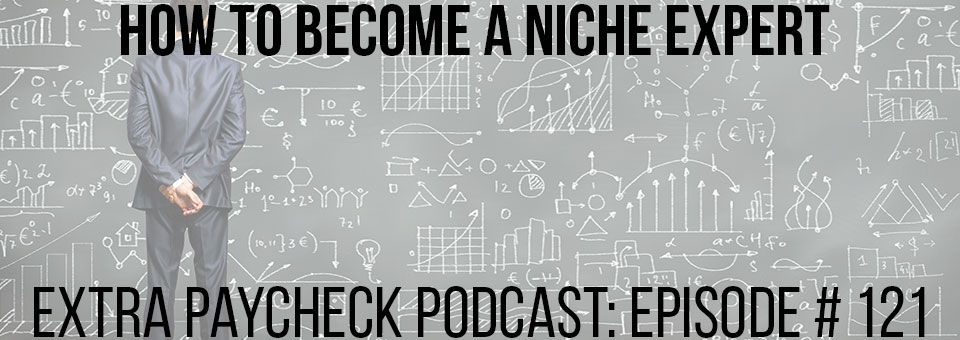 EPP 121: How To Become An Expert And Authority In Your Niche