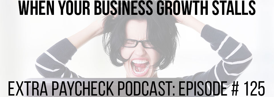 EPP 125: What To Do When Your Business Growth Has Stalled
