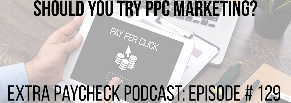 EPP 129: Should You Use Pay Per Click Marketing?