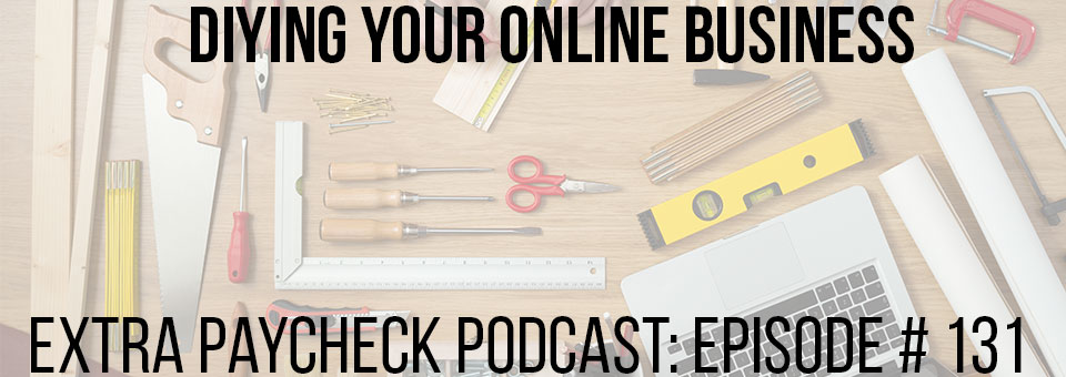 EPP 131: The Importance Of DIYing Your Online Business