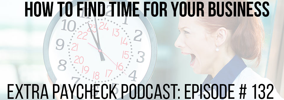 EPP 132: How To Start An Online Business If You Don't Have The Time?