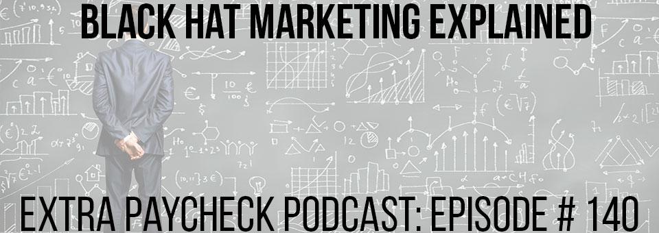 EPP 140: Black Hat Marketing Explained