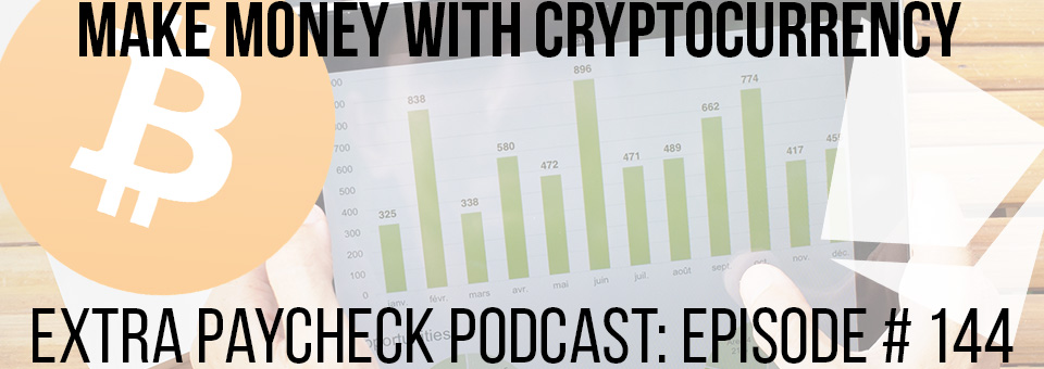 EPP 144: How To Make Money With Cryptocurrency
