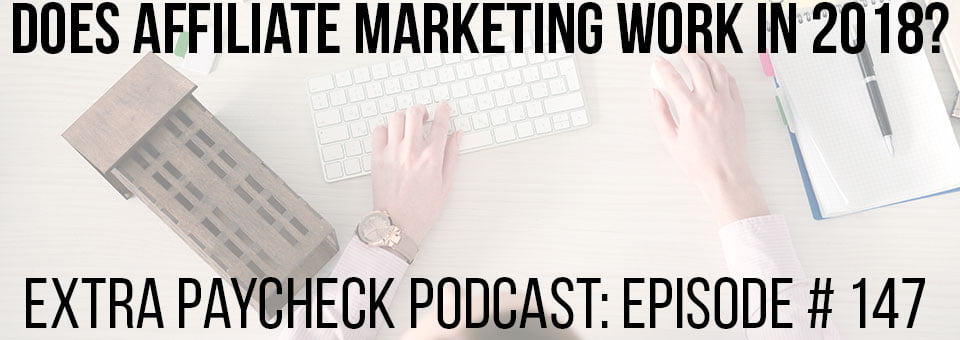 EPP 147: Is Affiliate Marketing Still a Viable Business Model In 2018?