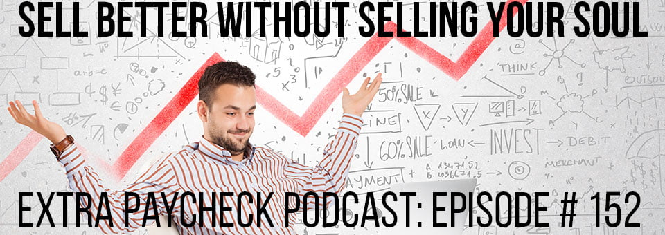 EPP 152: How to Sell Better Without Being Pushy