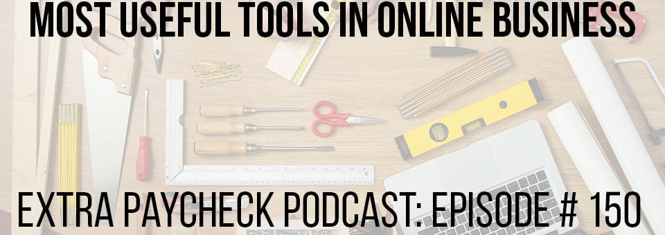 EPP 150: My List Of Most Useful Tools In Online Business