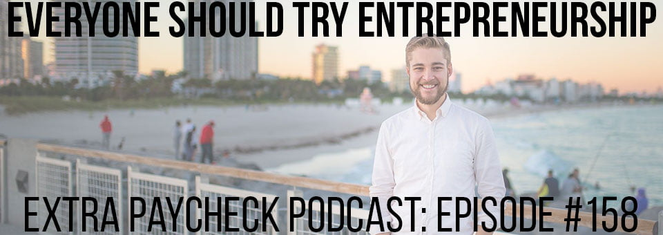 EPP 158: Why Everyone Should Try Entrepreneurship With Nicholas Belliveau