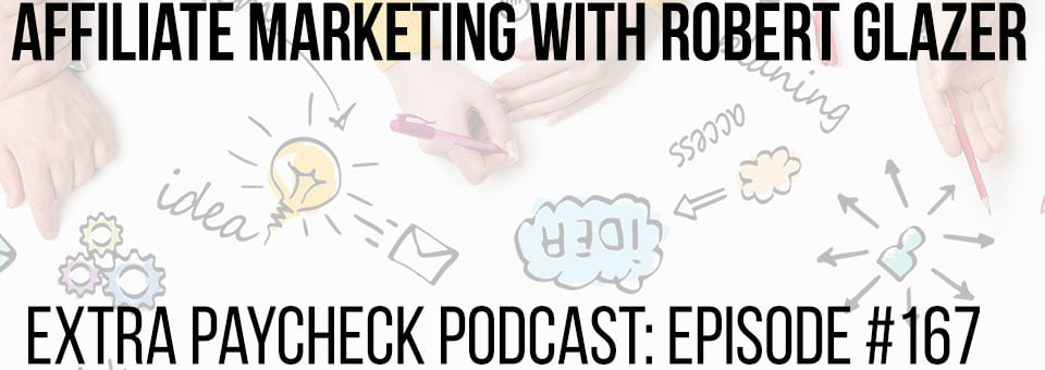 EPP 167: From Affiliate Marketer To Global Performance Marketing Firm With Robert Glazer
